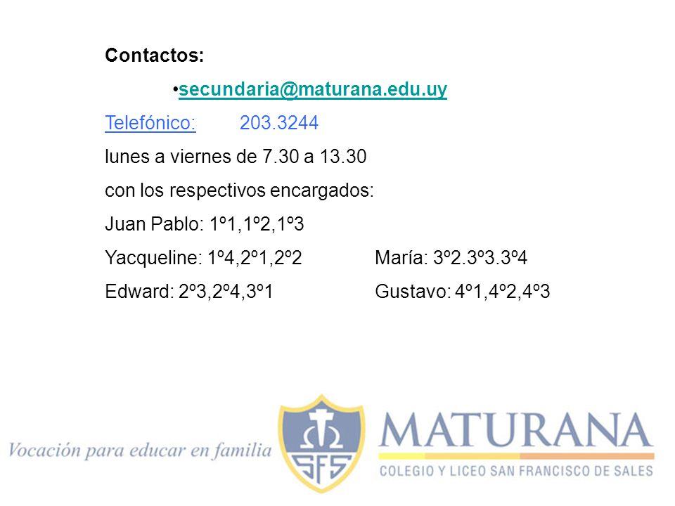 Contactos: secundaria@maturana.edu.uy. Telefónico: 203.3244. lunes a viernes de 7.30 a 13.30. con los respectivos encargados: