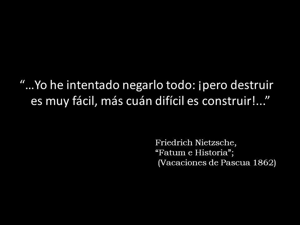 …Yo he intentado negarlo todo: ¡pero destruir es muy fácil, más cuán difícil es construir!...