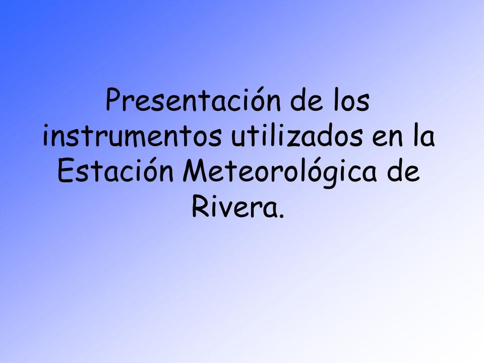 Presentación de los instrumentos utilizados en la Estación Meteorológica de Rivera.