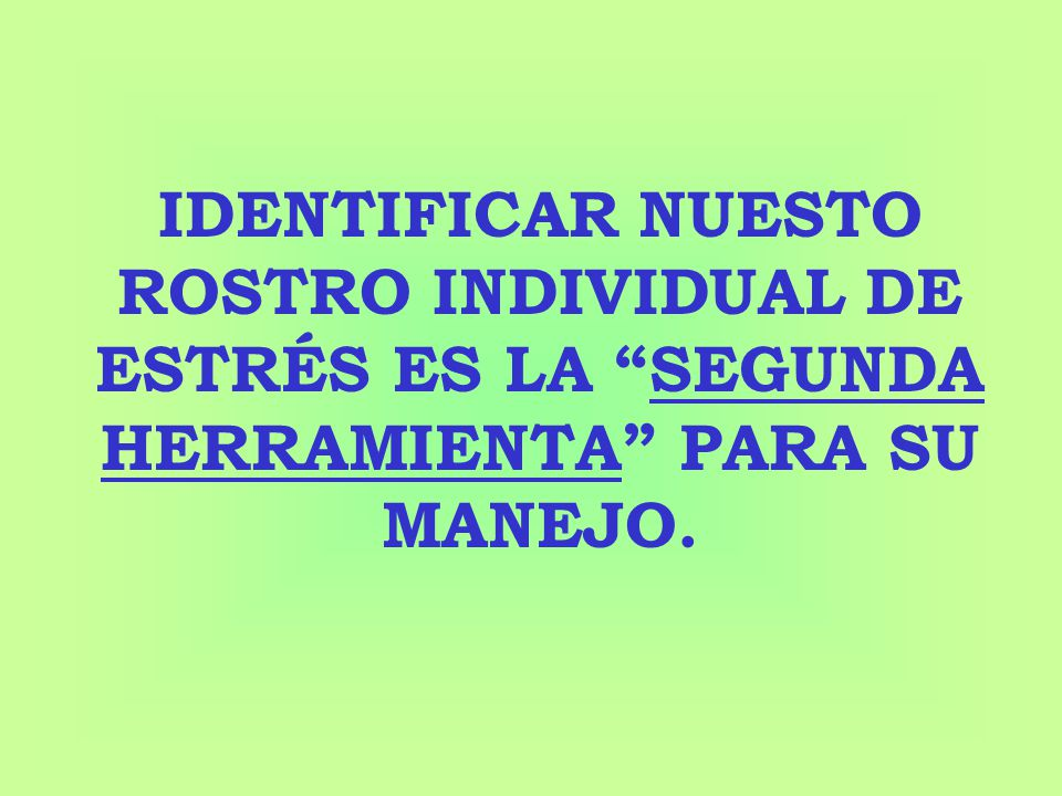 IDENTIFICAR NUESTO ROSTRO INDIVIDUAL DE ESTRÉS ES LA SEGUNDA HERRAMIENTA PARA SU MANEJO.