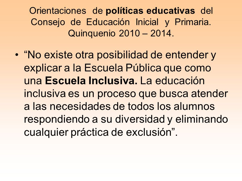 Orientaciones de políticas educativas del Consejo de Educación Inicial y Primaria. Quinquenio 2010 – 2014.