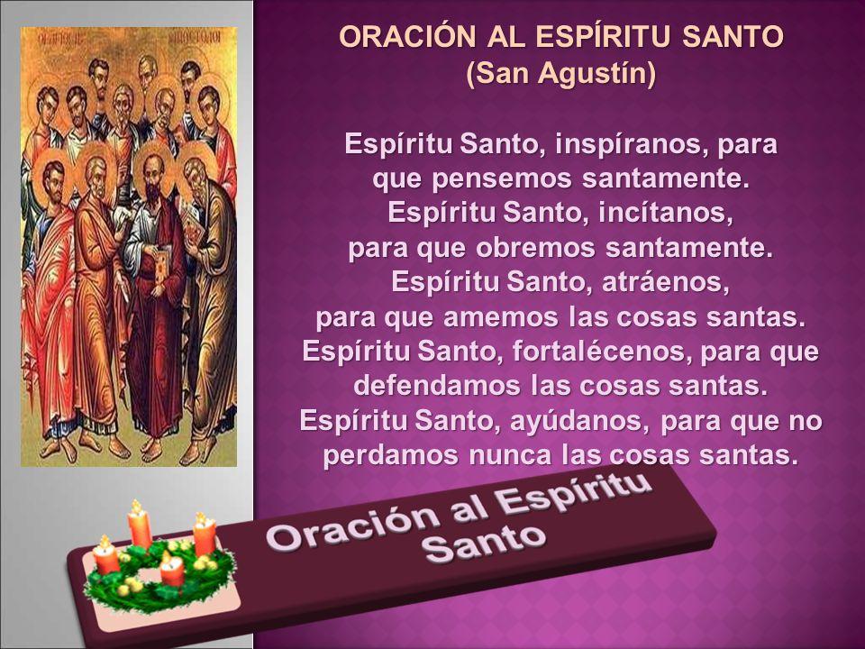 ORACIÓN AL ESPÍRITU SANTO (San Agustín) Espíritu Santo, inspíranos, para