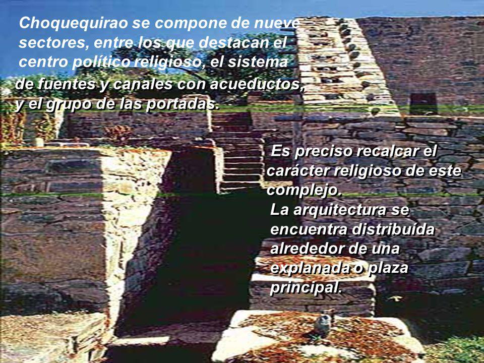 Choquequirao se compone de nueve sectores, entre los que destacan el centro político religioso, el sistema
