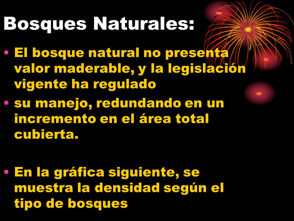 Bosques Naturales: El bosque natural no presenta valor maderable, y la legislación vigente ha regulado.