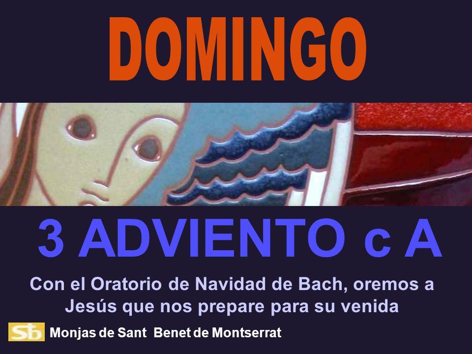 DOMINGO 3 ADVIENTO c A. Con el Oratorio de Navidad de Bach, oremos a Jesús que nos prepare para su venida.
