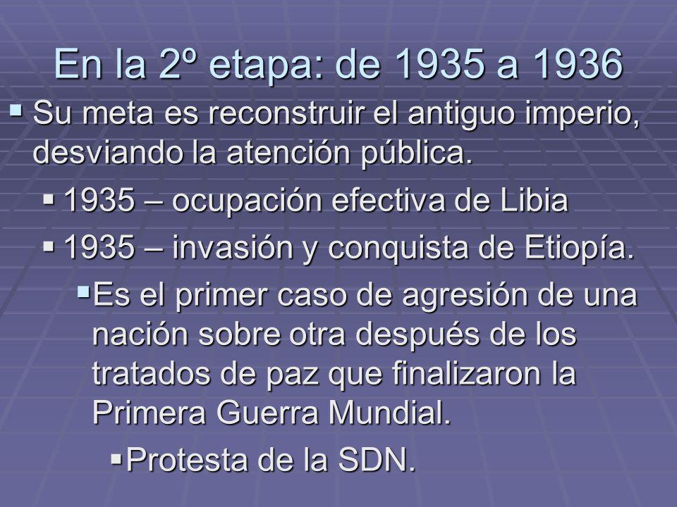 En la 2º etapa: de 1935 a 1936 Su meta es reconstruir el antiguo imperio, desviando la atención pública.