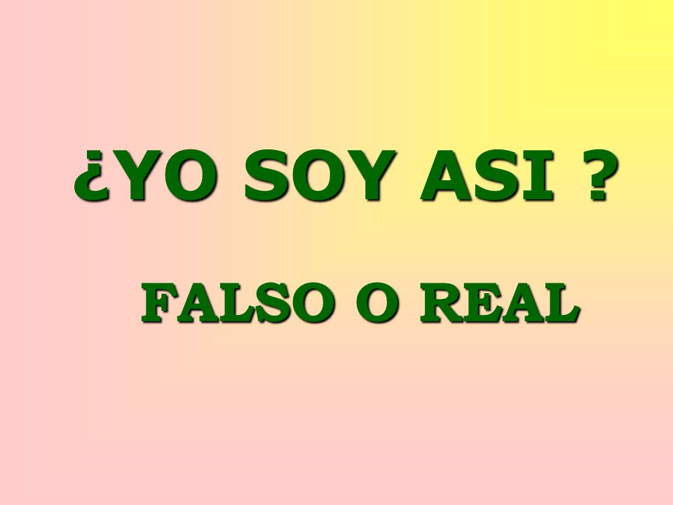 ¿YO SOY ASI FALSO O REAL