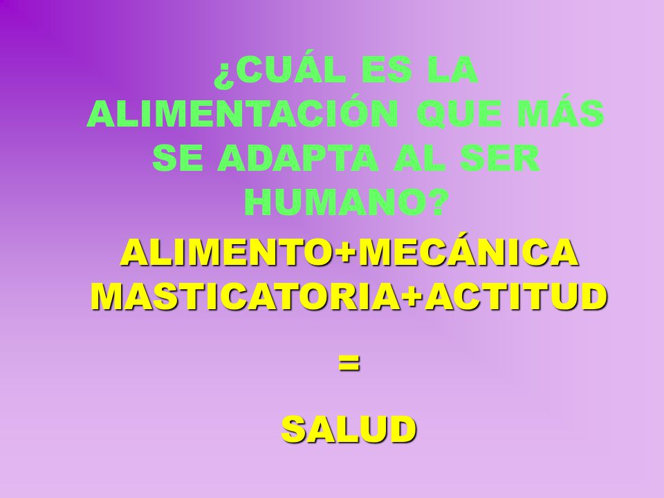 ALIMENTO+MECÁNICA MASTICATORIA+ACTITUD