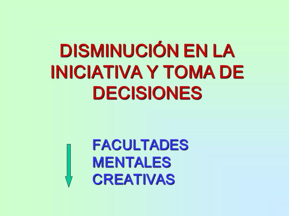 DISMINUCIÓN EN LA INICIATIVA Y TOMA DE DECISIONES