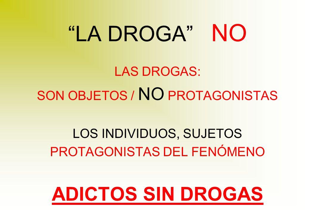 LA DROGA NO ADICTOS SIN DROGAS LAS DROGAS: