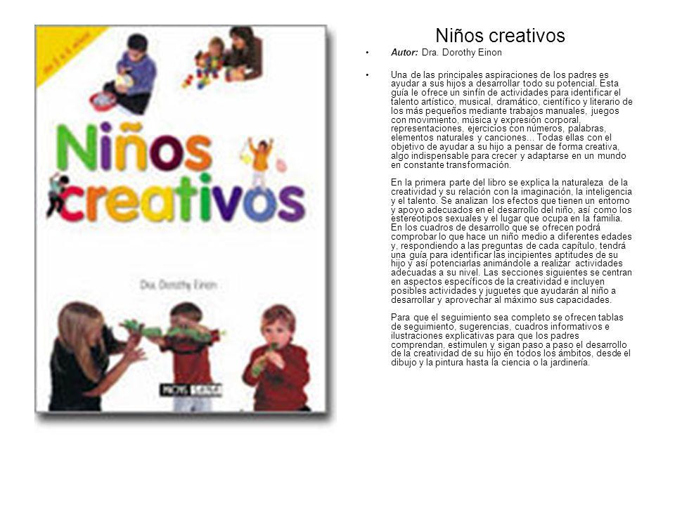 Niños creativos Autor: Dra. Dorothy Einon