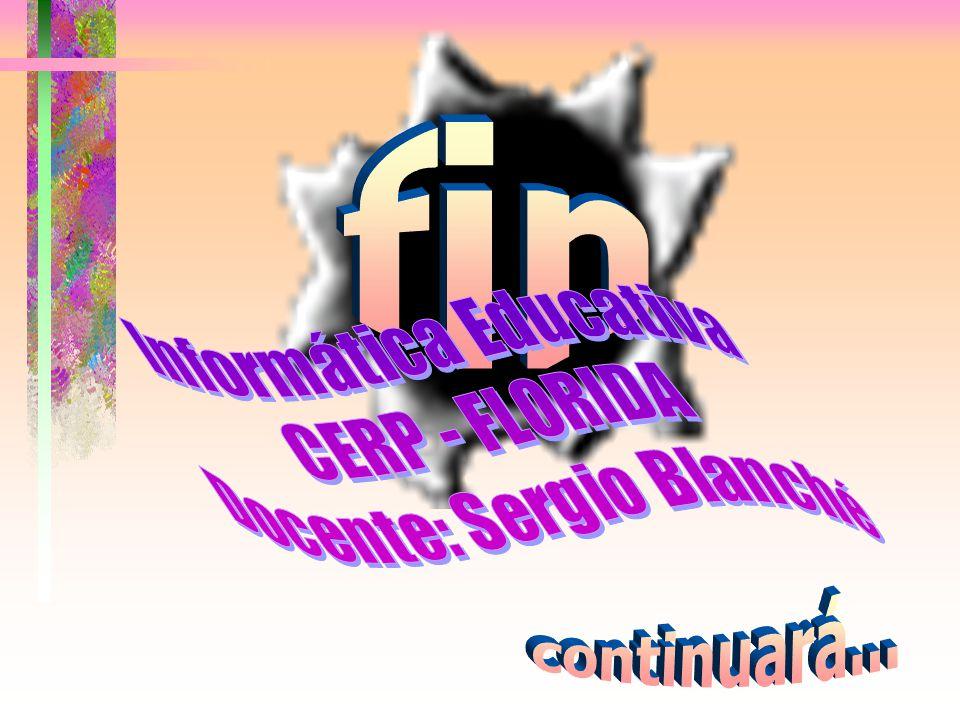 fin continuará... Informática Educativa CERP - FLORIDA