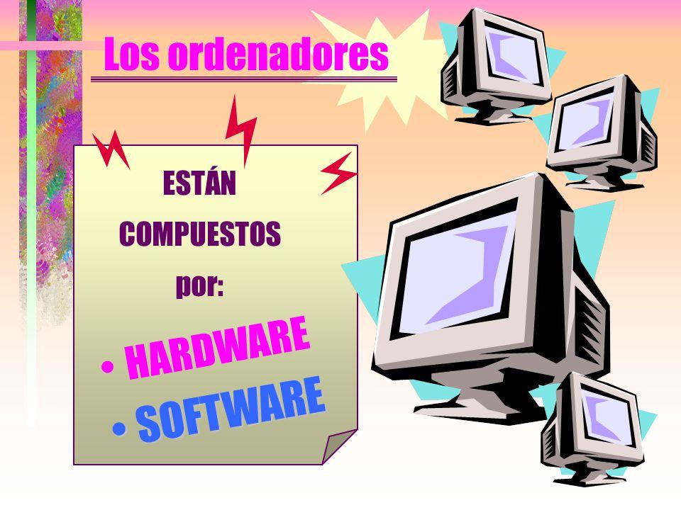 Los ordenadores ESTÁN COMPUESTOS por: HARDWARE SOFTWARE