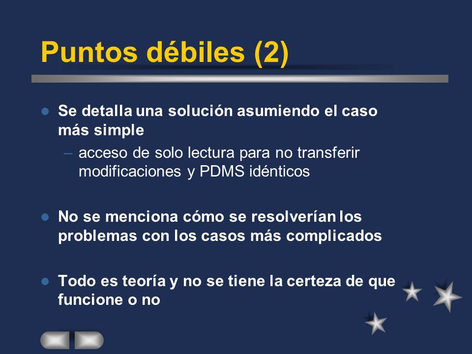 Puntos débiles (2) Se detalla una solución asumiendo el caso más simple. acceso de solo lectura para no transferir modificaciones y PDMS idénticos.