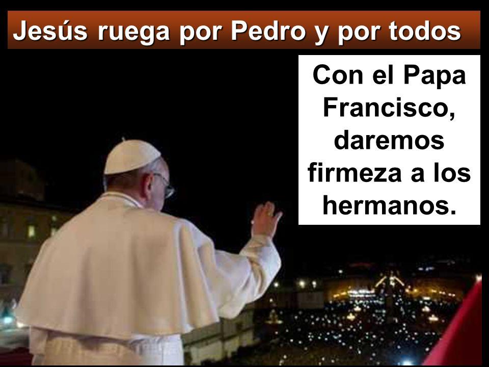 Con el Papa Francisco, daremos firmeza a los hermanos.