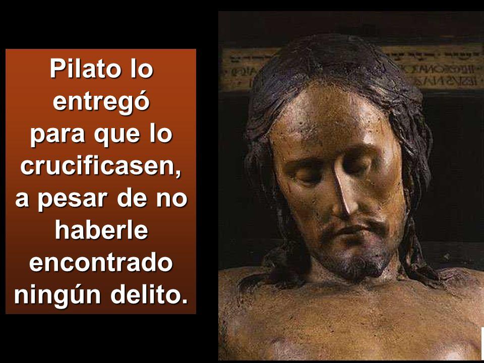 Pilato lo entregó para que lo crucificasen,