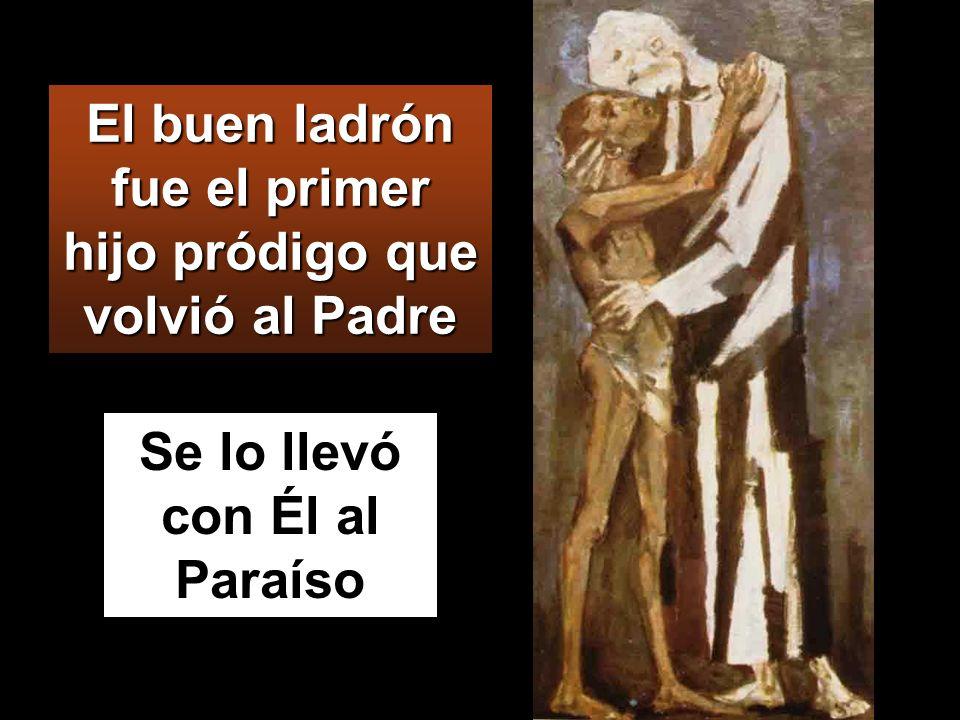 El buen ladrón fue el primer hijo pródigo que volvió al Padre