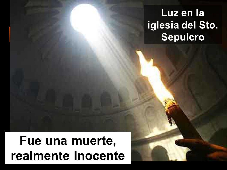Luz en la iglesia del Sto. Sepulcro Fue una muerte, realmente Inocente