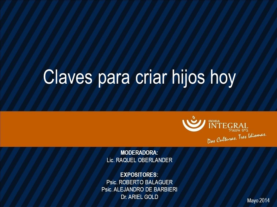 Claves para criar hijos hoy MODERADORA: Lic