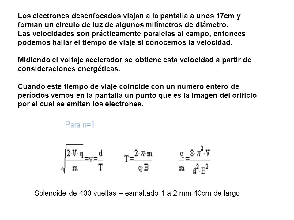 Los electrones desenfocados viajan a la pantalla a unos 17cm y forman un circulo de luz de algunos milímetros de diámetro.