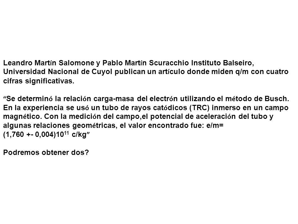 Leandro Martín Salomone y Pablo Martín Scuracchio Instituto Balseiro, Universidad Nacional de Cuyol publican un artículo donde miden q/m con cuatro cifras significativas.