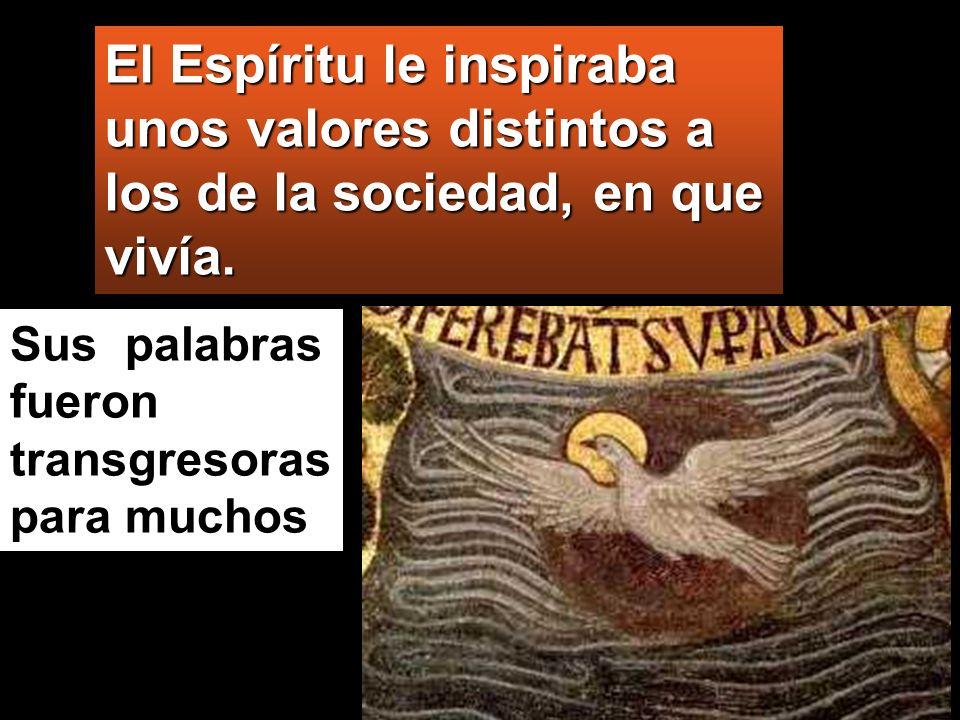 El Espíritu le inspiraba unos valores distintos a los de la sociedad, en que vivía.