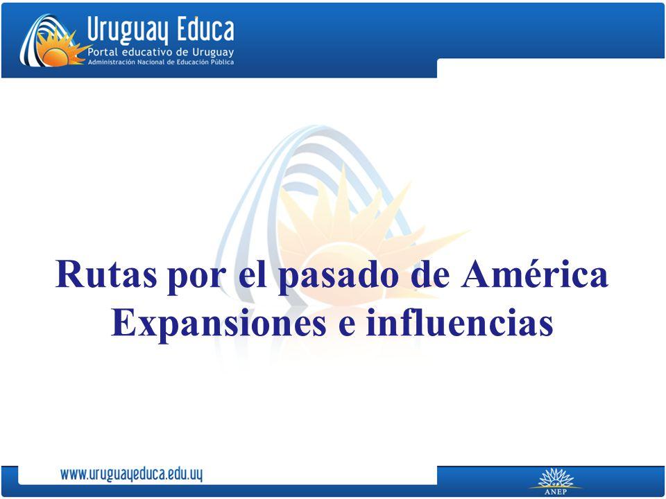 Rutas por el pasado de América Expansiones e influencias