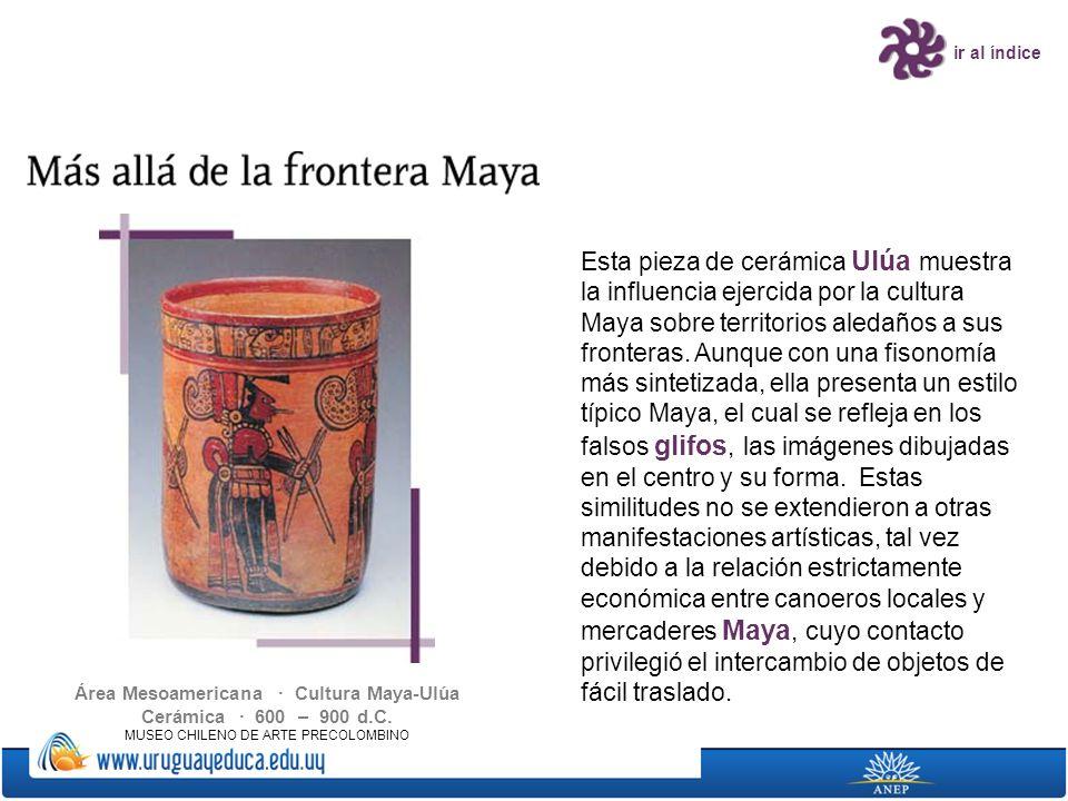 Área Mesoamericana · Cultura Maya-Ulúa Cerámica · 600 – 900 d.C.