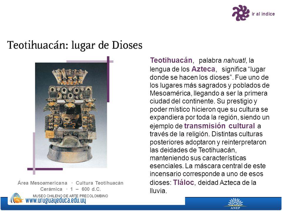 Área Mesoamericana · Cultura Teotihuacán Cerámica · 1 – 600 d.C.