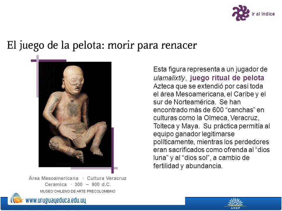 Área Mesoamericana · Cultura Veracruz Cerámica · 300 – 900 d.C.