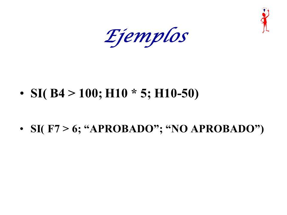 Ejemplos SI( B4 > 100; H10 * 5; H10-50)