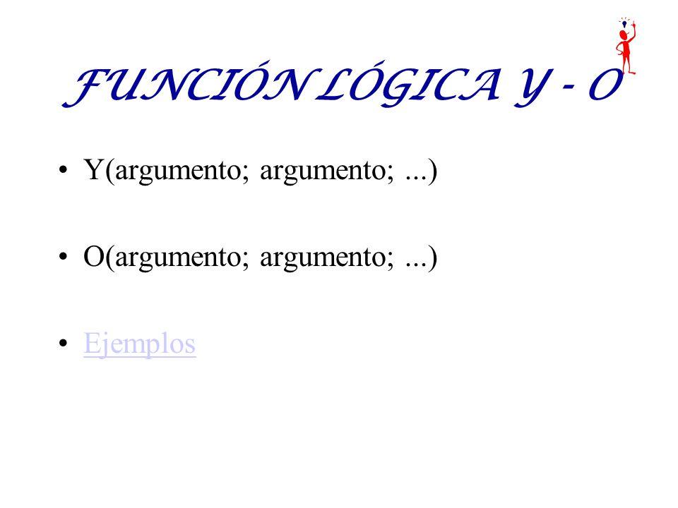 FUNCIÓN LÓGICA Y - O Y(argumento; argumento; ...)