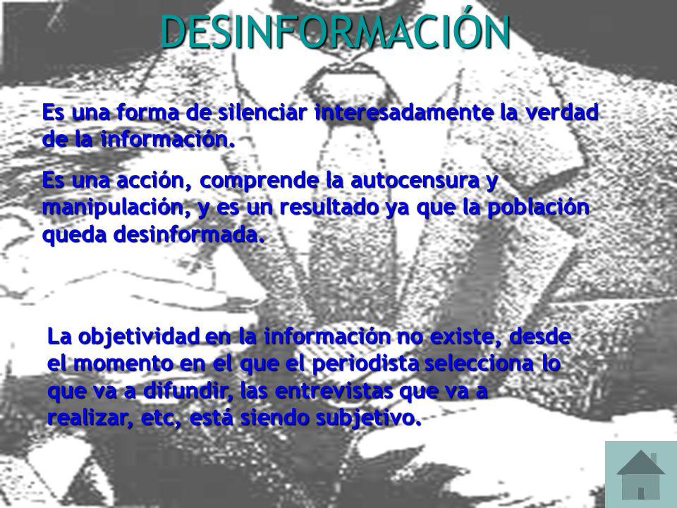 DESINFORMACIÓN Es una forma de silenciar interesadamente la verdad de la información.