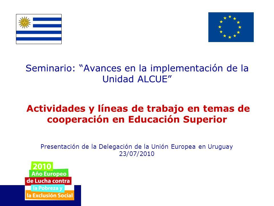 Seminario: Avances en la implementación de la Unidad ALCUE Actividades y líneas de trabajo en temas de cooperación en Educación Superior Presentación de la Delegación de la Unión Europea en Uruguay 23/07/2010