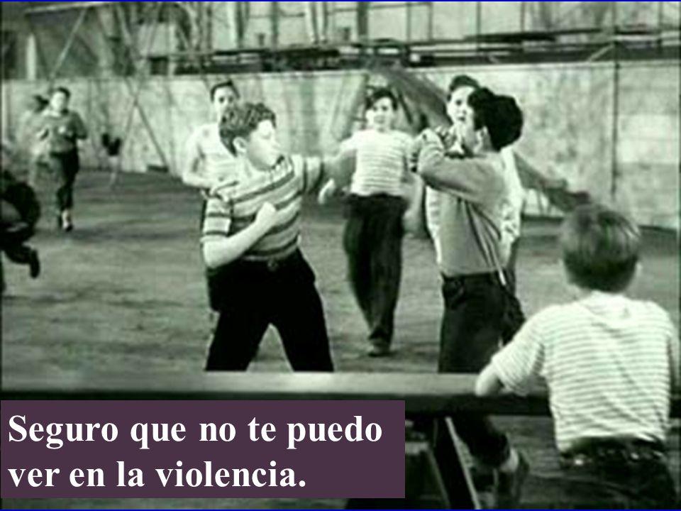 Seguro que no te puedo ver en la violencia.