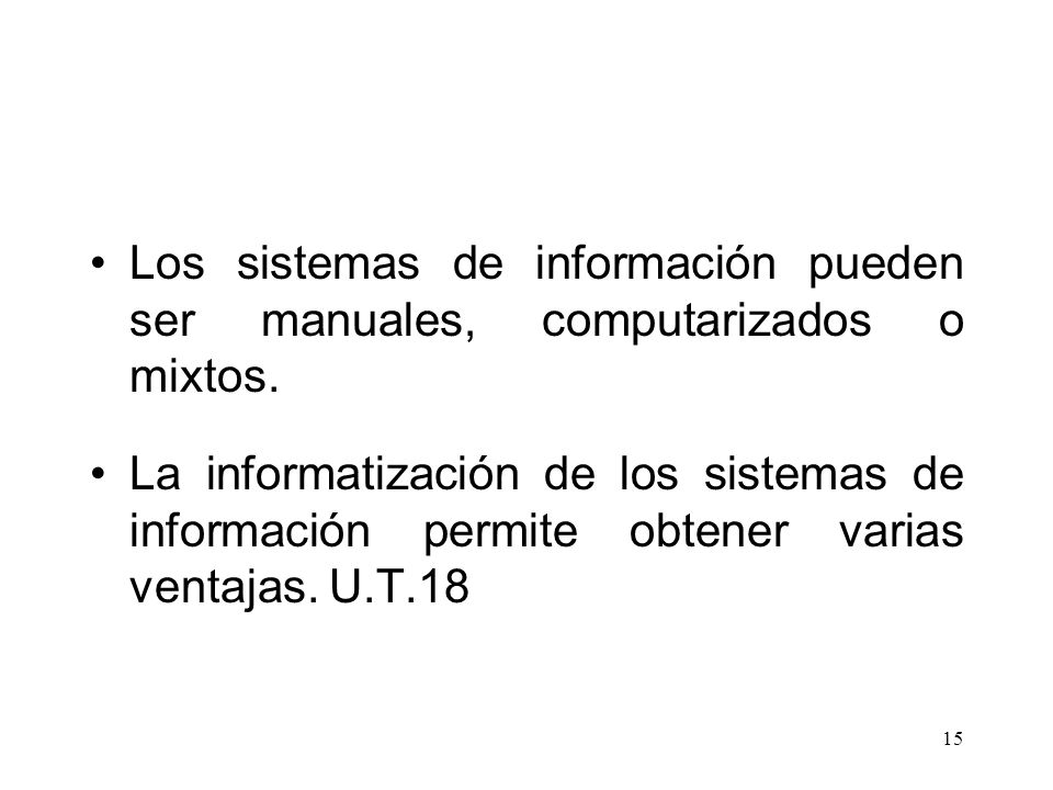 Los sistemas de información pueden ser manuales, computarizados o mixtos.