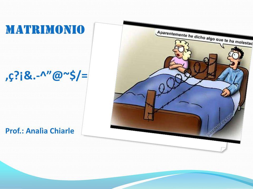 MATRIMONIO ,ç ¡&.-^ @~$/= Prof.: Analìa Chiarle