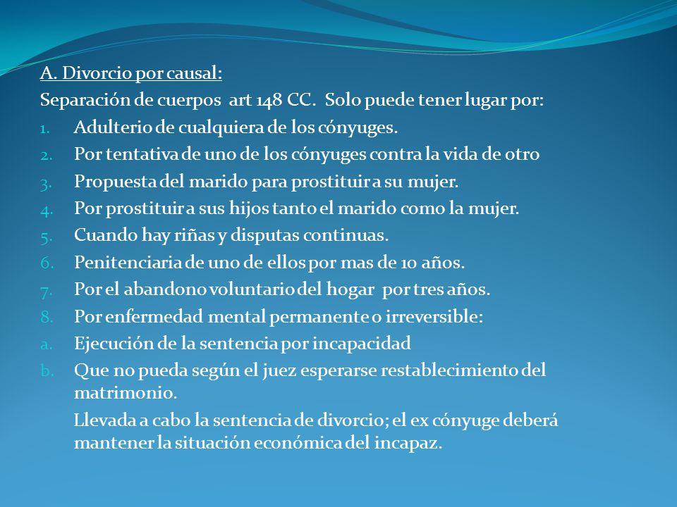 A. Divorcio por causal: Separación de cuerpos art 148 CC. Solo puede tener lugar por: Adulterio de cualquiera de los cónyuges.