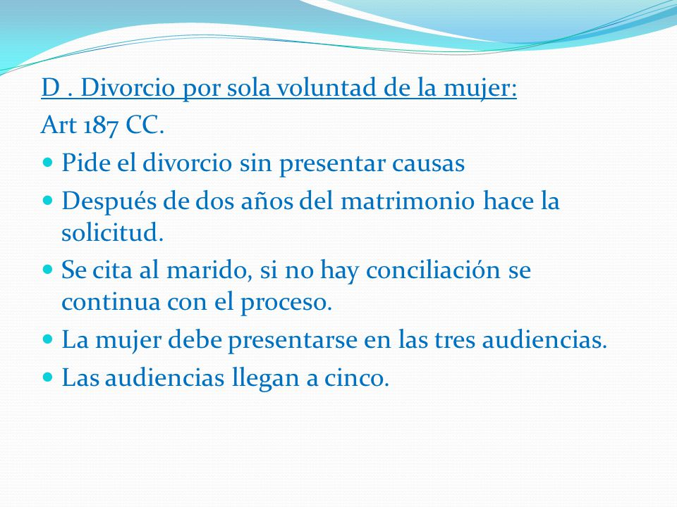 D . Divorcio por sola voluntad de la mujer: