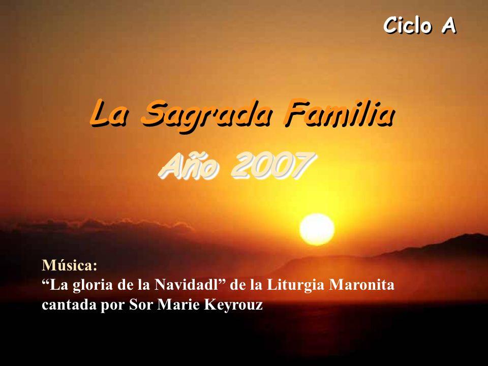 Ciclo A La Sagrada Familia. Año 2007.