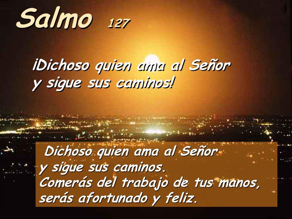 Salmo 127 ¡Dichoso quien ama al Señor y sigue sus caminos!