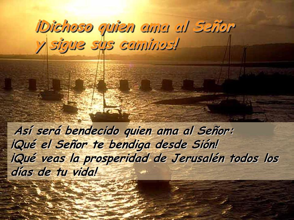 ¡Dichoso quien ama al Señor y sigue sus caminos!