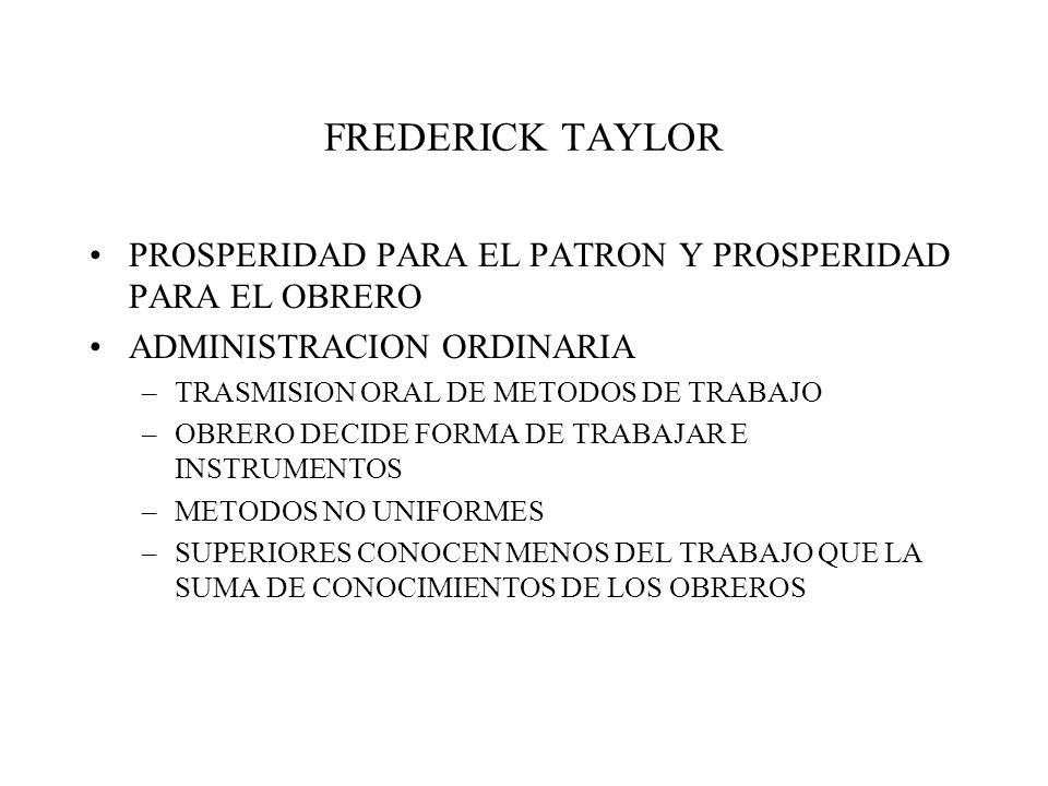FREDERICK TAYLOR PROSPERIDAD PARA EL PATRON Y PROSPERIDAD PARA EL OBRERO. ADMINISTRACION ORDINARIA.