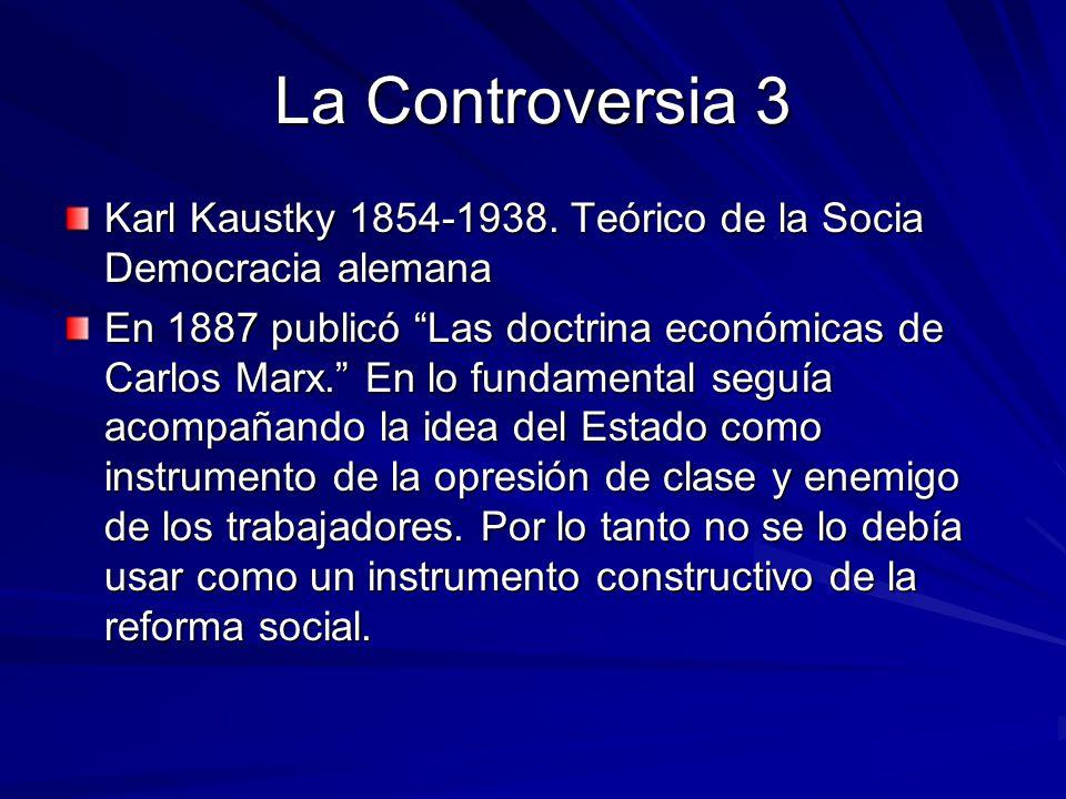 La Controversia 3 Karl Kaustky 1854-1938. Teórico de la Socia Democracia alemana.