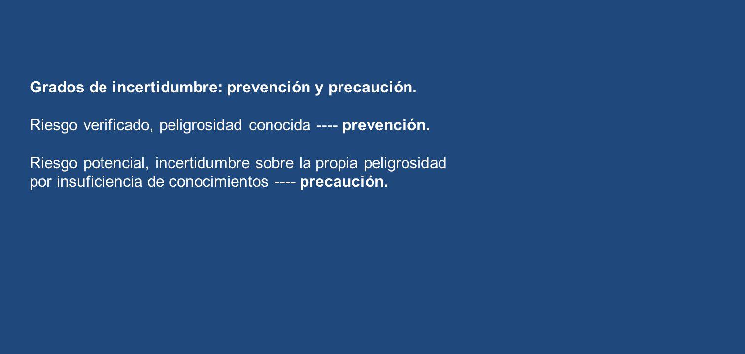 Grados de incertidumbre: prevención y precaución.
