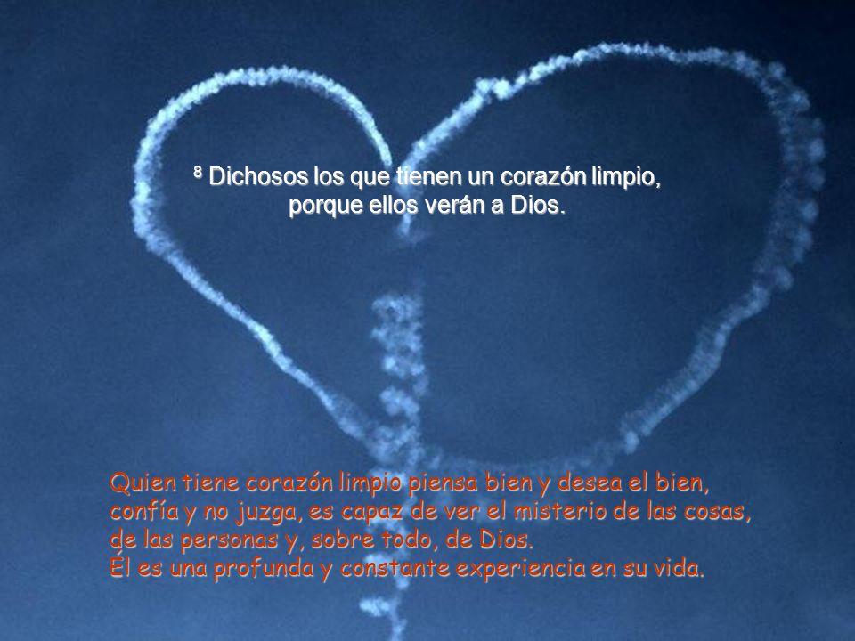 8 Dichosos los que tienen un corazón limpio, porque ellos verán a Dios.