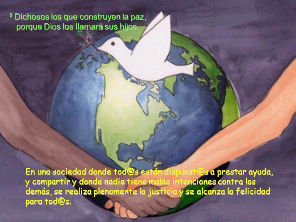 9 Dichosos los que construyen la paz, porque Dios los llamará sus hijos.