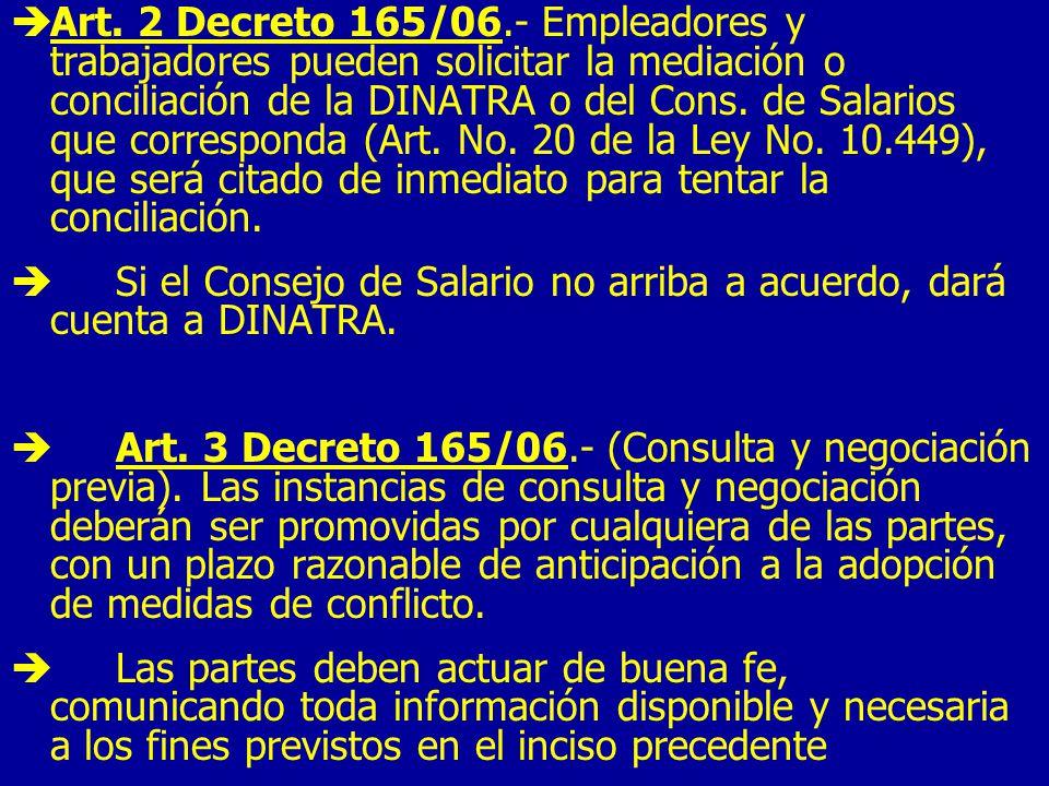 Art. 2 Decreto 165/06.- Empleadores y trabajadores pueden solicitar la mediación o conciliación de la DINATRA o del Cons. de Salarios que corresponda (Art. No. 20 de la Ley No. 10.449), que será citado de inmediato para tentar la conciliación.