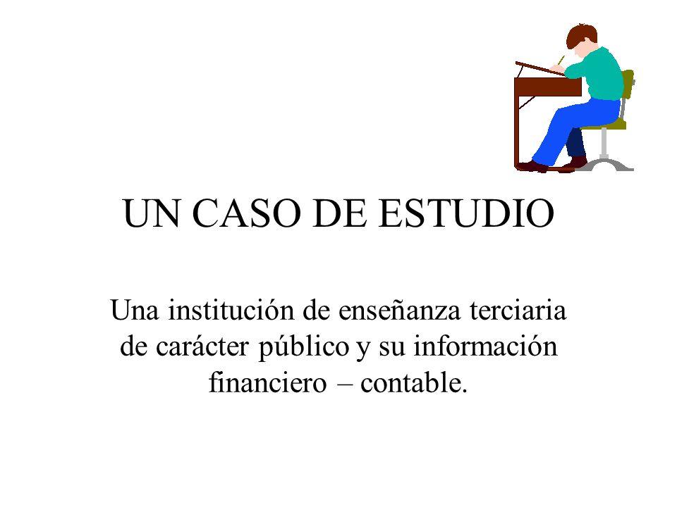 UN CASO DE ESTUDIO Una institución de enseñanza terciaria de carácter público y su información financiero – contable.