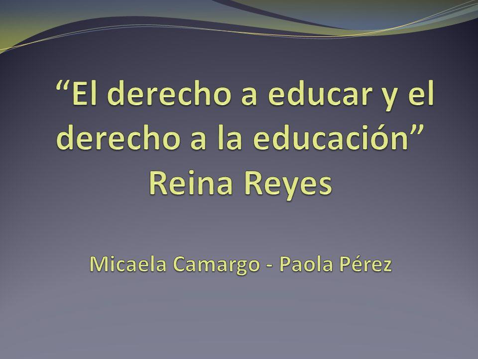 El derecho a educar y el derecho a la educación Reina Reyes Micaela Camargo - Paola Pérez